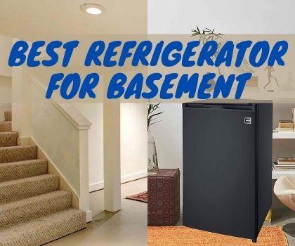 Best Refrigerator For Basement