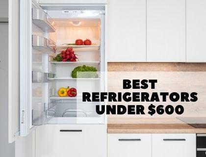Best Refrigerators Under $600