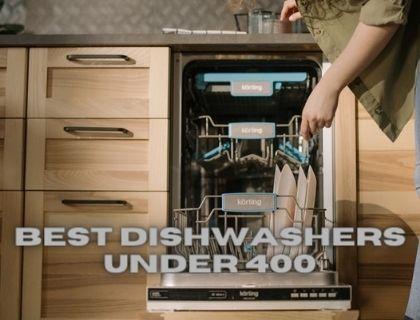 Best Dishwashers Under 400