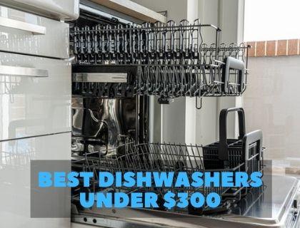 Best Dishwashers under $300