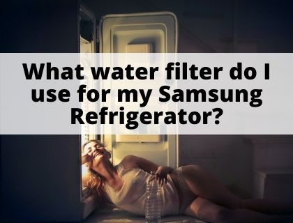 What water filter do I use for my Samsung Refrigerator