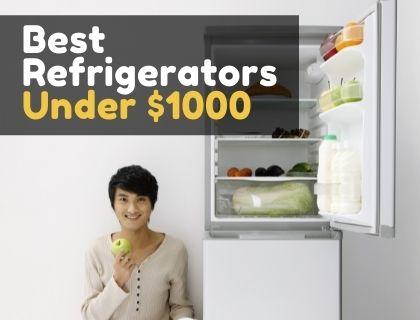 Best Refrigerators Under $1000
